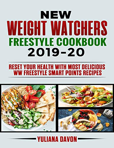 New Weight Watchers Freestyle Cookbook 2019-20: Reset Your Health with Most Delicious  WW Freestyle Smart Points Recipes (English Edition)