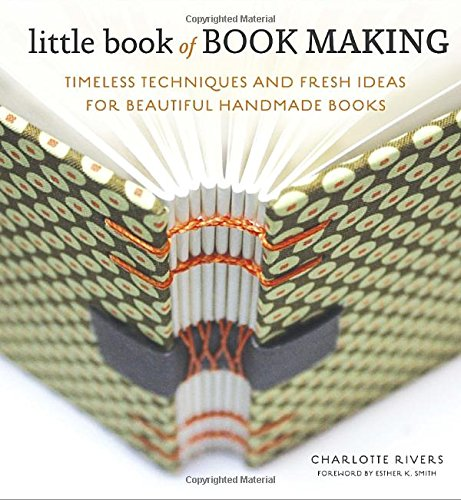 Little Book of Book Making: Timeless Techniques and Fresh Ideas for Beautiful Handmade Books par Charlotte Rivers