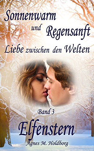 Sonnenwarm und Regensanft - Band 3: Elfenstern von [Holdborg, Agnes M.]