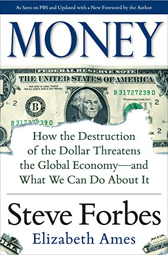 Money: How the Destruction of the Dollar Threatens the Global Economy - and What We Can Do About It -