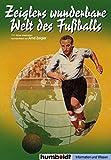 Zeiglers wunderbare Welt des Fussballs: 1111 Kicker - Weisheiten, hochsterilisiert von Arnd Zeigler - Arnd Zeigler