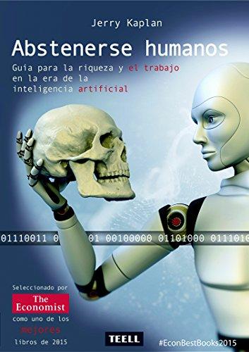 Abstenerse humanos: Guía para la riqueza y el trabajo en la era de la inteligencia artificial