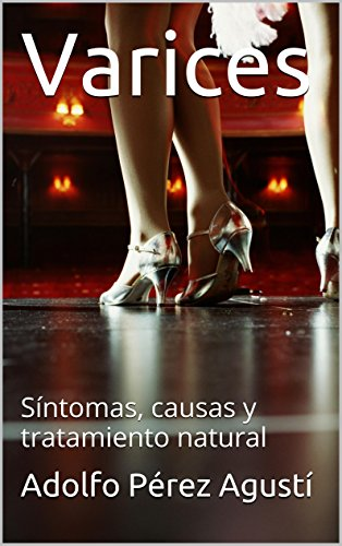 Varices: Síntomas, causas y tratamiento natural por Adolfo Pérez Agusti