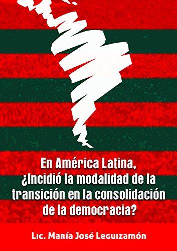 En América Latina, ¿Incidió la modalidad de la transición en la consolidación de la democracia?