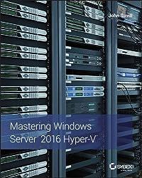 Mastering Windows Server 2016 Hyper-V by John Savill (2016-12-19)