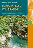 Nationalpark Val Grande: Unterwegs in der Wildnis zwischen Domodossola und Lago Maggiore - Bernhard Herold Thelesklaf