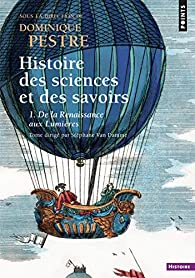 Histoire des sciences et des savoirs, tome 1 : De la Renaissance aux Lumières par Dominique Pestre