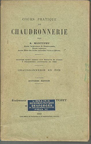 Cours pratique de chaudronnerie, par A. Montupet,... 1re partie. Chaudronnerie en fer