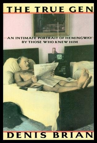 The True Gen: An Intimate Portrait of Ernest Hemingway by Those Who Knew Him by Denis Brian (1987-12-02)