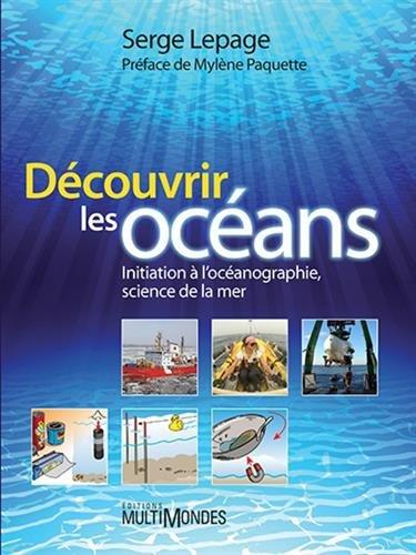 Découvrir les océans: Initiation à l'océanographie, science de la mer. par Serge Lepage