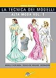 La tecnica dei modelli. Alta moda. Ediz. illustrata: 1
