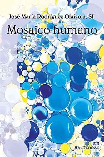 MOSAICO HUMANO (El Pozo de Siquem nº 340) por JOSÉ MARÍA RODRÍGUEZ OLAIZOLA SJ