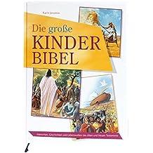 Die große Kinder-Bibel: Menschen, Geschichten und Lebenswelten des Alten und Neuen Testaments