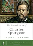 The Gospel Focus of Charles Spurgeon (Long Line of Godly Men Profiles)