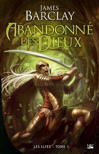 Les Elfes, tome 1 : Abandonnés des dieux par James Barclay