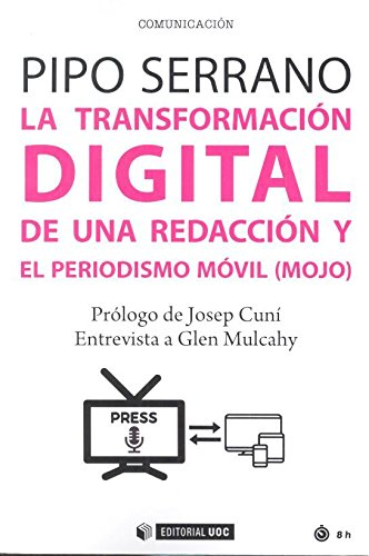 Transformación digital de una redacción y el periodismo móvil (mojo),La (Manuales) por Pipo Serrano