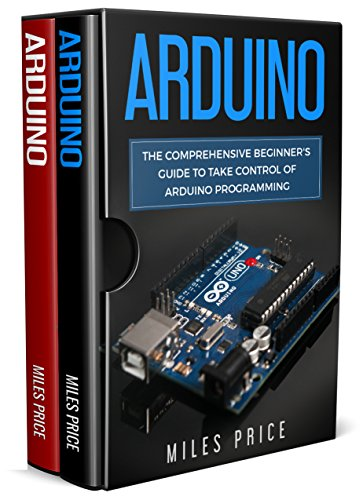 Arduino: 2 Books In 1: The Comprehensive Beginners Guide to Take ...