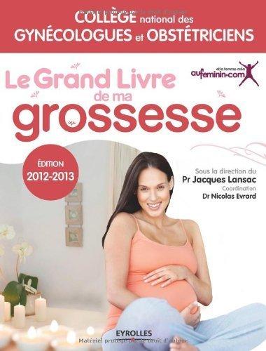 Le grand livre de ma grossesse, Edition 2012 - 2013: Vidéos gratuites de Collège national gynécologues et obstétriciens (5 janvier 2012) Broché