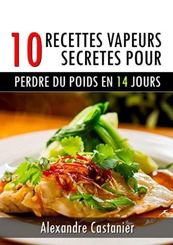 Couverture du livre 10 RECETTES VAPEURS SECRETES POUR PERDRE DU POIDS EN 14 JOURS: Comment perdre du poids avec la cuisine vapeur  ,manger sainement et maigrir rapidement