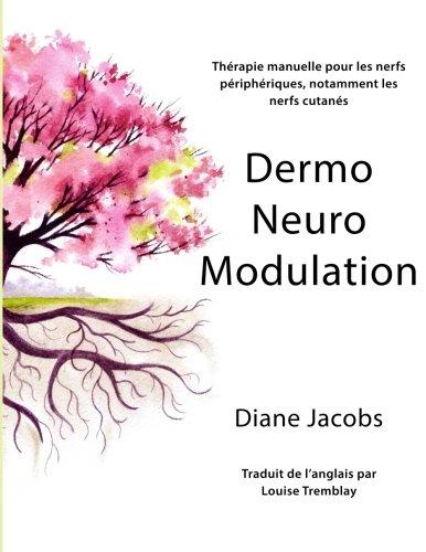 DermoNeuroModulation: Therapie manuelle pour les nerfs peripheriques, notamment les nerfs cutanes par Diane Jacobs