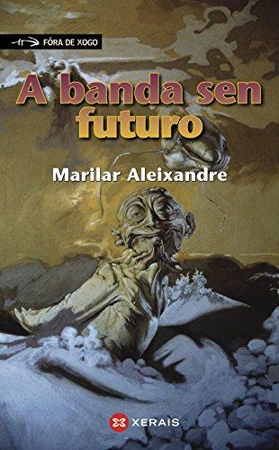 A banda sen futuro (Infantil E Xuvenil - Fóra De Xogo) por Marilar Aleixandre
