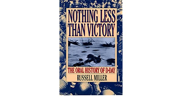 Amazon Nothing Less Than Victory The Oral History Of D Day