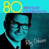 Birthday Celebration 80th - Roy Orbison