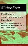 Erzählungen aus dem schottischen Hochland: Der Graf mit dem zweiten Gesicht + Hochländer-Ehre + Der Zauberspiegel (Vollständige deutsche Ausgabe): Historischen Geschichten und Sagen