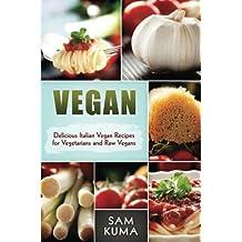 Vegan: Delicious Italian Vegan Recipes for Vegetarians and Raw Vegans