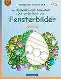 BROCKHAUSEN Bastelbuch Bd. 5: Ausschneiden und Ausmalen - Das große Buch der Fensterbilder: Ostereier