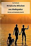 Malaiische Märchen aus Madagaskar (Gesamtausgabe, illustriert) (Märchen und Kinderbücher 29)