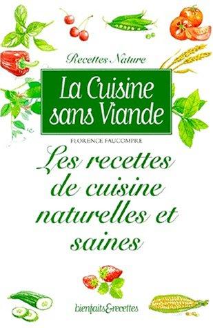 La Cuisine sans viande : Les Recettes de cuisine naturelles et saines par Florence Faucompré