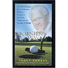 Karsten's Way: The Life-Changing Story of Karsten Solheim- Pioneer in Golf Club Design and the Founder of Ping