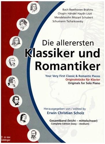 Die allerersten Klassiker und Romantiker: Originalstücke für Klavier. Gesamtband (leicht - mittelschwer). Bach / Beethoven / Brahms / Chopin / Händel ... / Mozart / Schubert / Schumann / Tschaikovsky