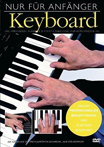 Nur Für Anfänger: Keyboard. Eine umfassende schrittweise Anleitung zum Keyboardspiel. Mit Bgeleit-Tracks und Begleitheft. DVD