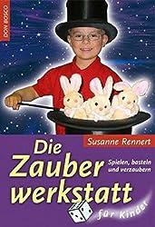 Die Zauberwerkstatt für Kinder: Spielen, basteln und verzaubern