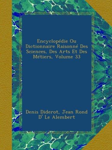 Encyclopédie Ou Dictionnaire Raisonné Des Sciences, Des Arts Et Des Métiers, Volume 33 par Denis Diderot