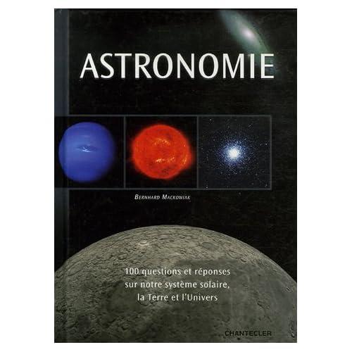 Astronomie : 100 Questions et réponses sur notre système solaire, la Terre et l'Univers