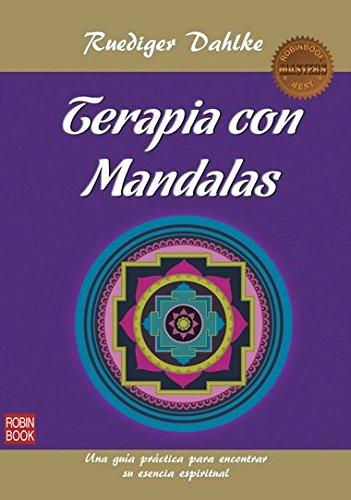 Terapia Con Mandalas. Una Guía Práctica Para Encontrar Su Esencia Espiritual (Masters Salud (robin Book))