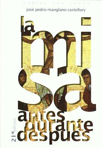 La misa: antes, durante y después (Hablar con Jesús) por José Pedro Manglano Castellary