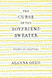 The Curse of the Boyfriend Sweater: Essays on Crafting (English Edition)