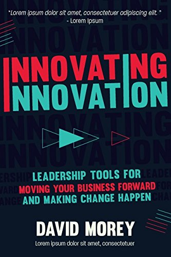 Innovating Innovation: Leadership Tools to Make Revolutionary Change Happen for You and Your Business (English Edition)