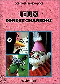 JEUX. Sons et chansons par Dorothée Kreusch-Jacob