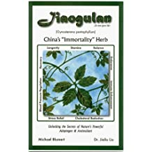 Jiaogulan: China's Immortality Herb--Unlocking the Secrets of Nature's Powerful Adaptogen and Antioxidant by Dr. Jialiu Liu (1999-04-02)