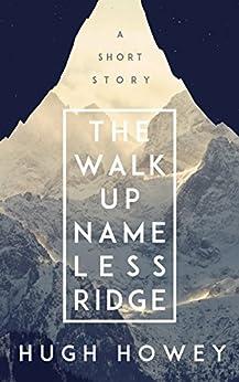 The Walk Up Nameless Ridge (Kindle Single) (English Edition) par [Howey, Hugh]