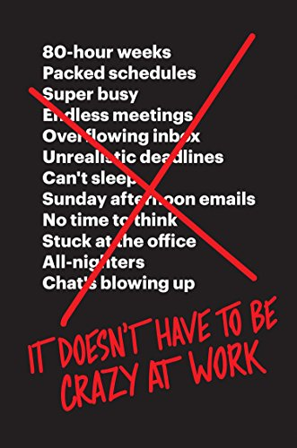It Doesn't Have to Be Crazy at Work por Jason Fried