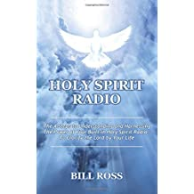 Holy Spirit Radio: The 4 Steps to Understanding and Harnessing the Power of Your Built-in Holy Spirit Radio - To Glorify the Lord by Your Life