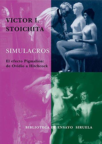 Simulacros: El efecto Pigmalión: de Ovidio a Hitchcock (Biblioteca de Ensayo / Serie mayor) por Victor I. Stoichita