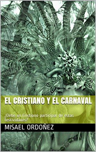 El Cristiano y el Carnaval: ¿Debe un Cristiano participar de estas festividades? por Misael Ordoñez