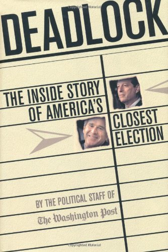 Deadlock: The Inside Story of America's Closest Election by David Von Drehle (16-Feb-2001) Hardcover